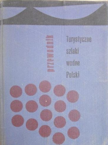 Znalezione obrazy dla zapytania Bronisław Jastrzębski Turystyczne szlaki wodne Polski