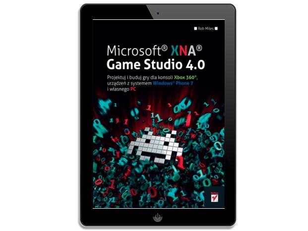 Microsoft XNA Game Studio 4.0. Projektuj i buduj