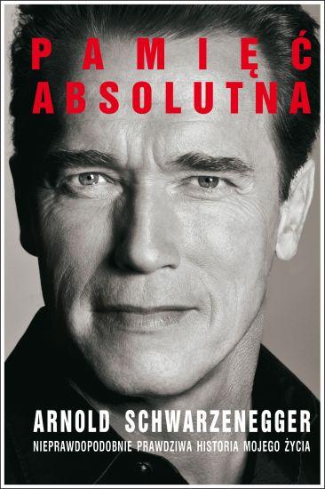 """""""Pamięć absolutna. Nieprawdopodobnie prawdziwa historia mojego życia"""" Arnold Schwarzenegger – recenzja"""