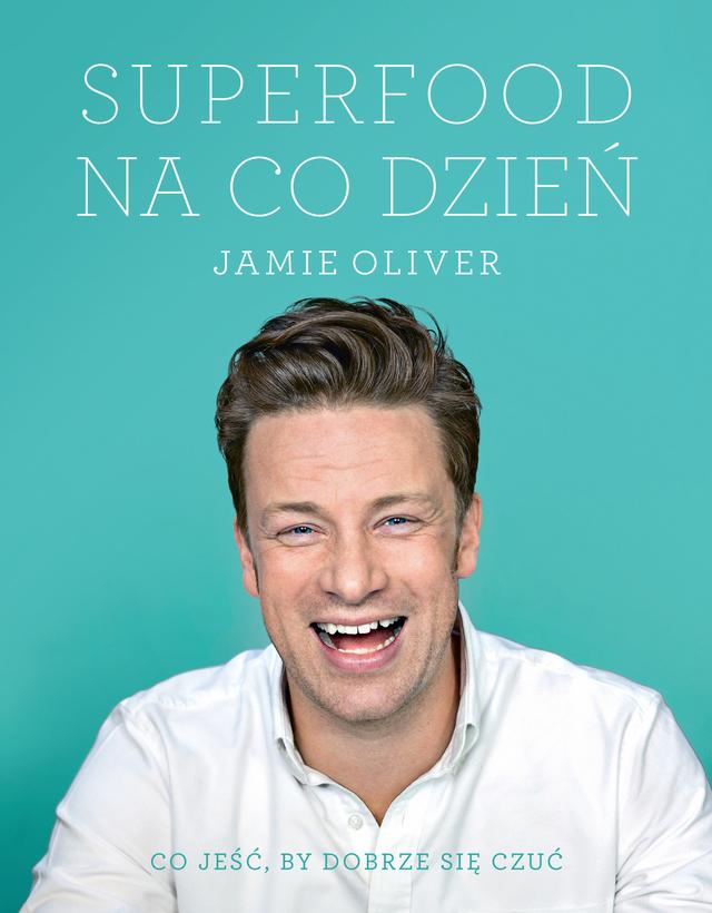 """""""Superfood na co dzień. Co jeść, by dobrze się czuć"""" Jamie Oliver – recenzja"""