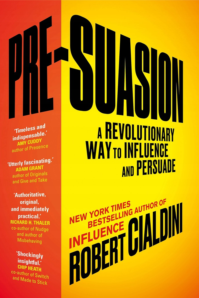 Pre-Suasion A Revolutionary Way to Influence and Persuade