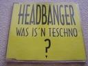 Headbanger  Was Is'n Teschno? [CD].K1