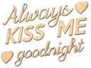 Drewniany Napis na ścianę Always Kiss Me Goodnight Pomieszczenie biuro kuchnia pokój dziecięcy salon sypialnia inne pomieszczenie