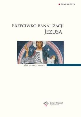 Przeciwko banalizacji Jezusa Lohfink Gerhard