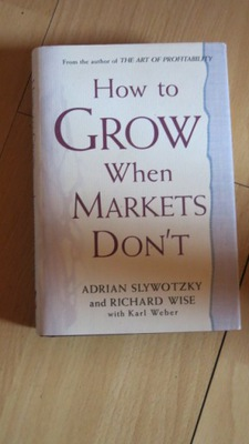 HOW TO GROW WHEN MARKETS DON'T  SLYWOTZKY