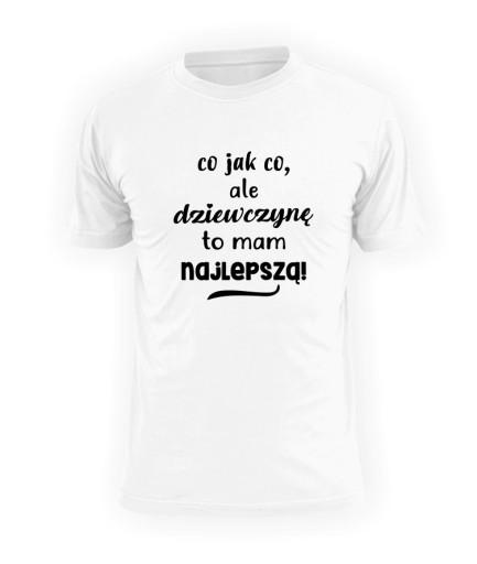 Co Jak Co Ale Dziewczyne To Mam Najlepsza Koszulka 7528004400 Allegro Pl