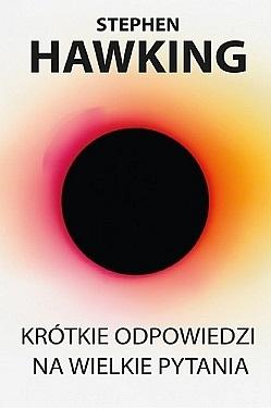 KRÓTKIE ODPOWIEDZI NA WIELKIE PYTANIA S. Hawking